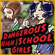 Dangerous High School Girls